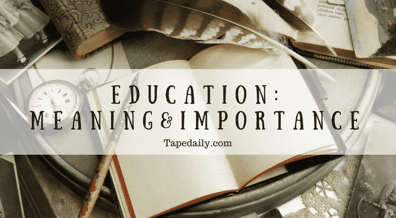 Education: Its Meaning And Importance