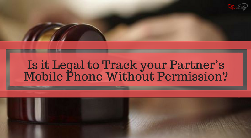 Is it Legal to Track Partner's Mobile Phone