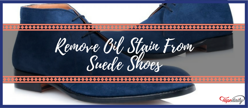 Remove Oil Stain From Suede Shoes