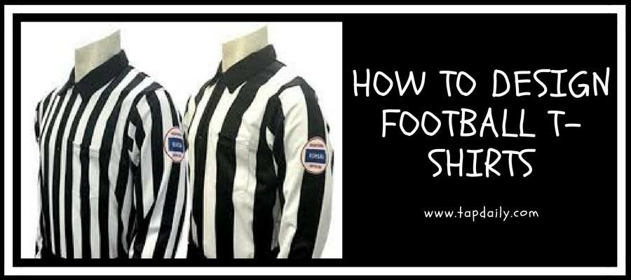 HOW TO DESIGN FOOTBALL T-SHIRTS