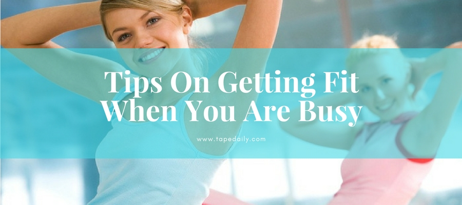 Tips On Getting Fit When You Are Busy