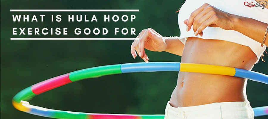 What Is Hula Hoop Exercise Good For_