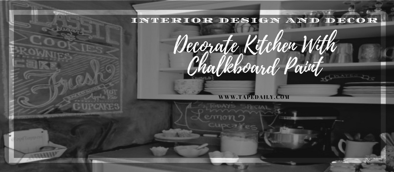 Decorate Kitchen With Chalkboard Paint