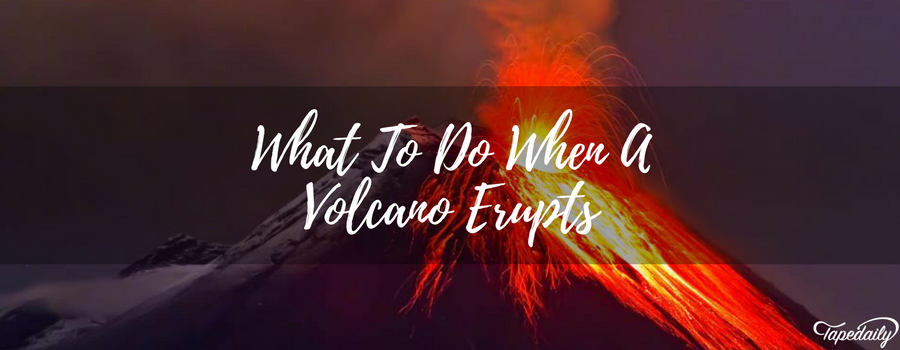 What To Do When A Volcano Erupts
