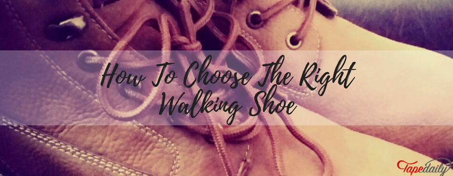 How To Choose The Right Walking Shoe