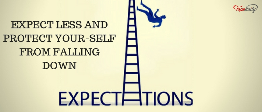 EXPECT LESS AND PROTECT YOURSELF FROM FALLING DOWN