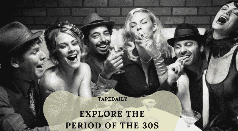 EXPLORE THE PERIOD OF THE 30S