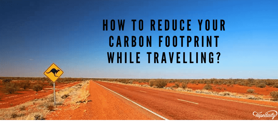 How To Reduce Your Carbon Footprint While Tavelling