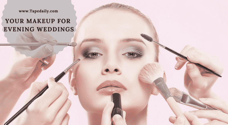 How to do you makeup for an evening weddings