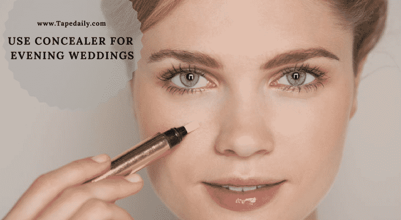USE CONCEALER FOR EVENING WEDDINGS