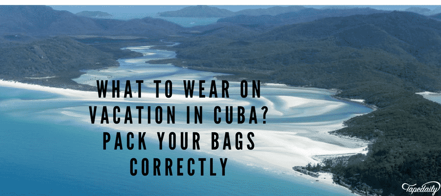 What To Wear On Vacation In Cuba Pack Your Bags Correctly