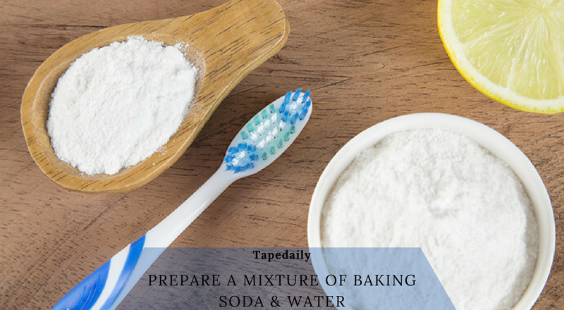 prepare a mixture of baking soda and water