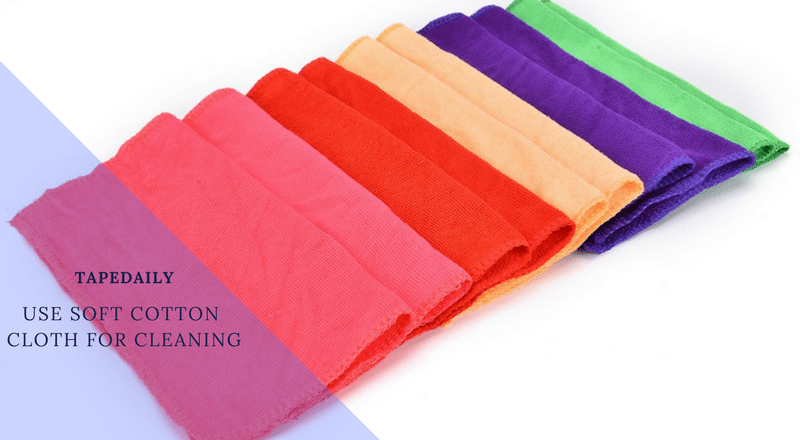 use soft cotton cloth for cleaning
