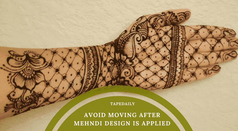 AVOID MOVING AFTER MEHNDI DESIGN IS APPLIED