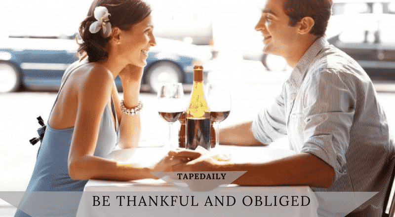 BE THANKFUL AND OBLIGED