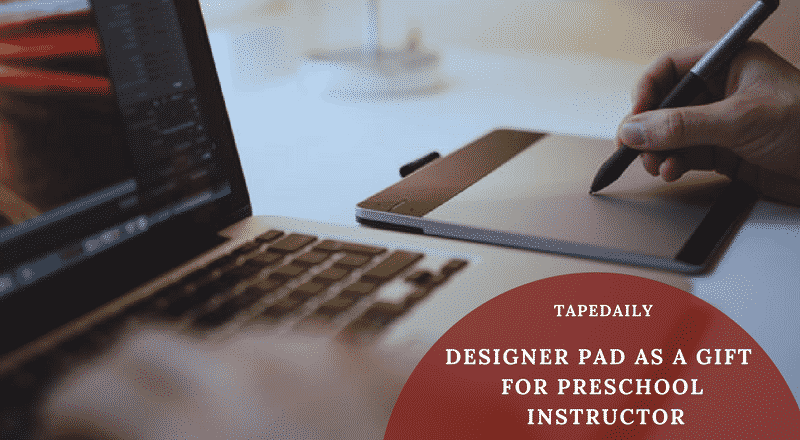 Designer Pad as a Gift for Preschool Instructor