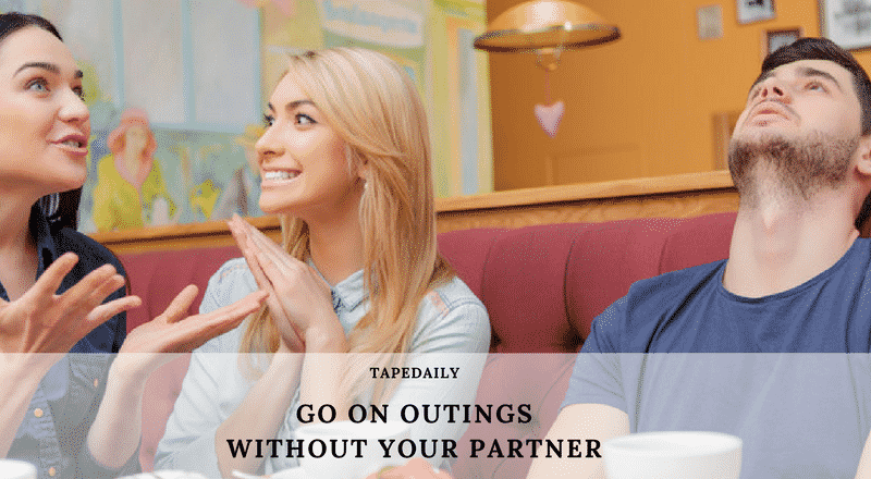 GO ON OUTINGS WITHOUT YOUR PARTNER