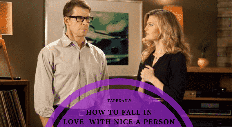 HOW TO FALL IN LOVE WITH NICE A PERSON