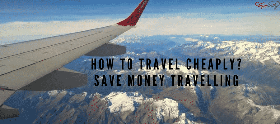 How To Travel Cheaply Save Money Travelling