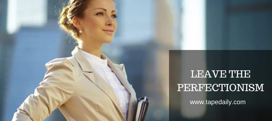 Leave The Perfectionism