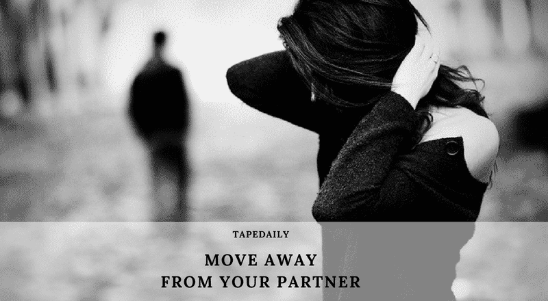MOVE AWAY FROM YOUR PARTNER