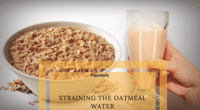Strained oatmeal water