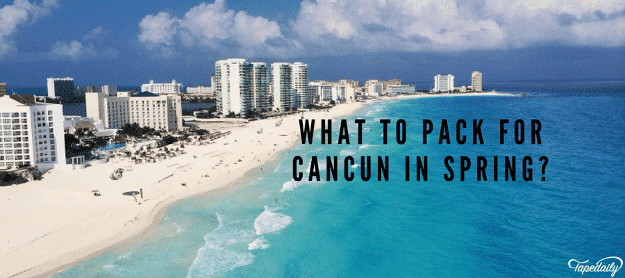 What To Pack For Cancun In Spring