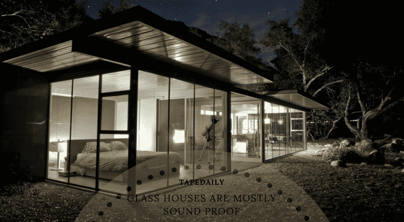glass houses are mostly sound proof