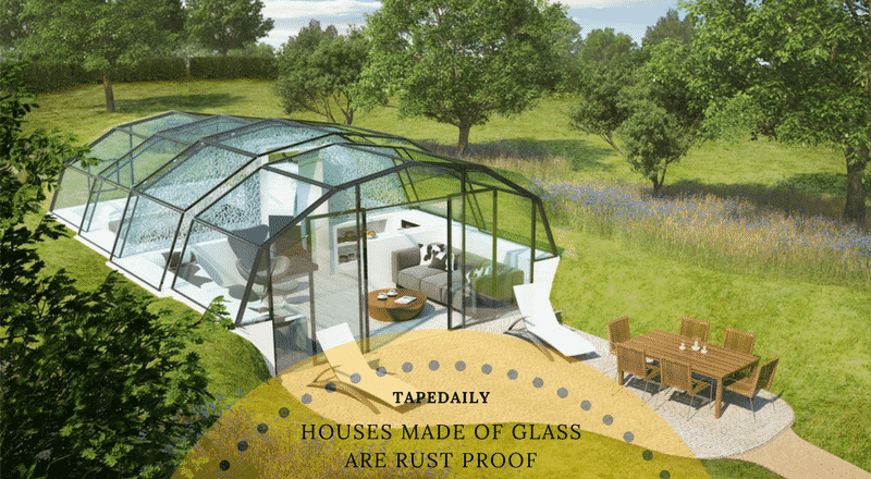 houses made of glass are rust proof