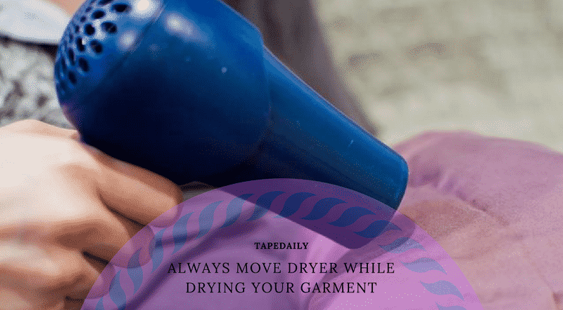 Always move dryer while drying your garment