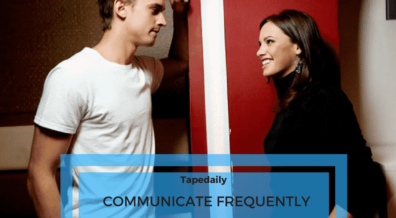 COMMUNICATE FREQUENTLY