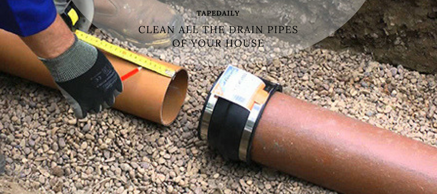 Clean all the drain pipes of your house