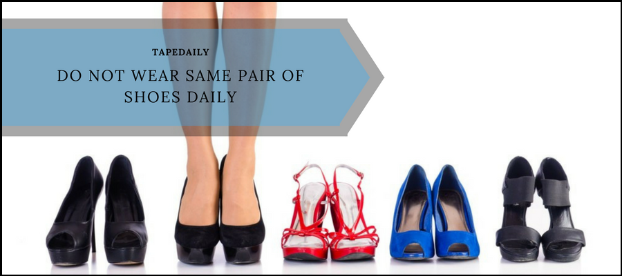 Do not wear same pair of shoes daily