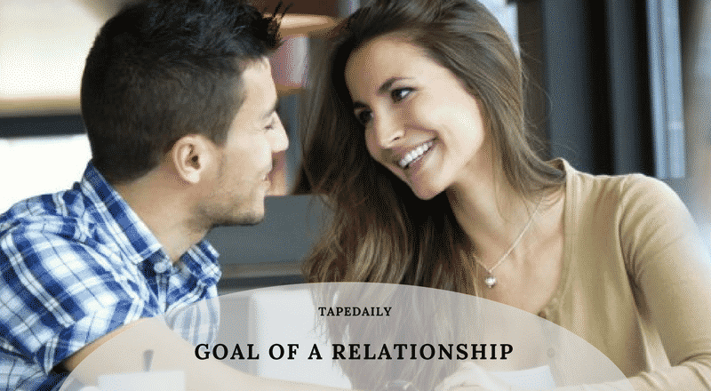 GOAL OF A RELATIONSHIP