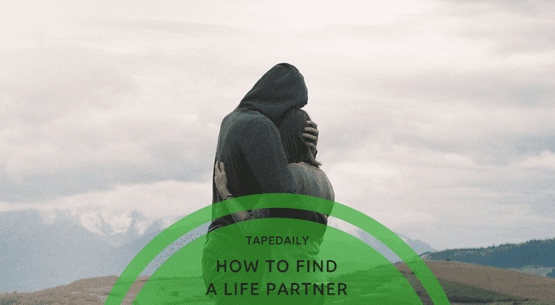 HOW TO FIND A LIFE PARTNER