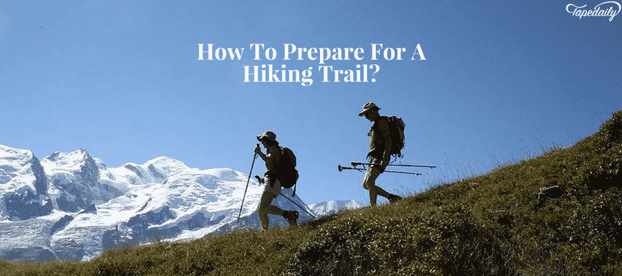 How To Prepare For A Hiking Trail