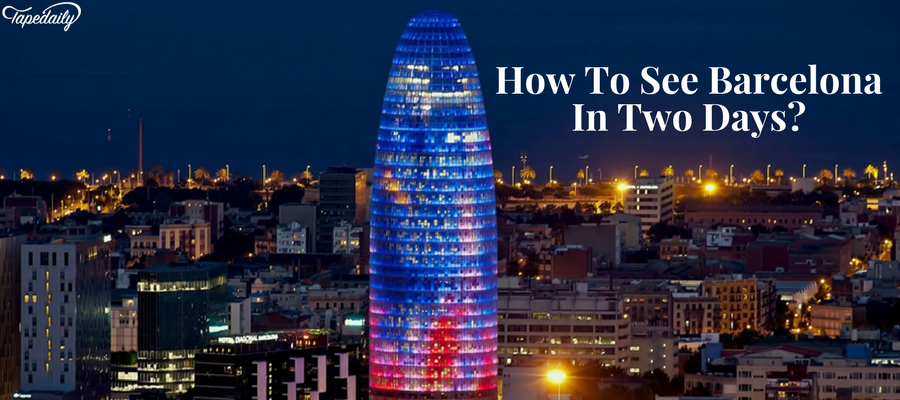 How To See Barcelona In Two Days
