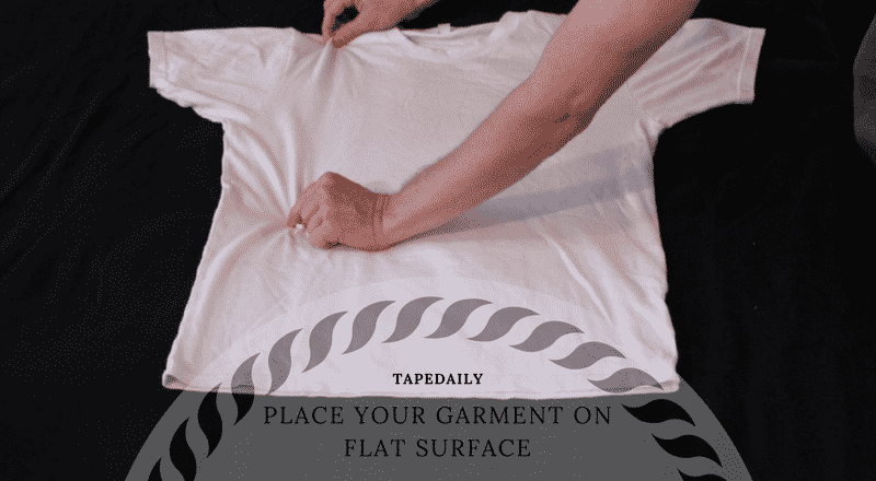 Place your garment on flat surface