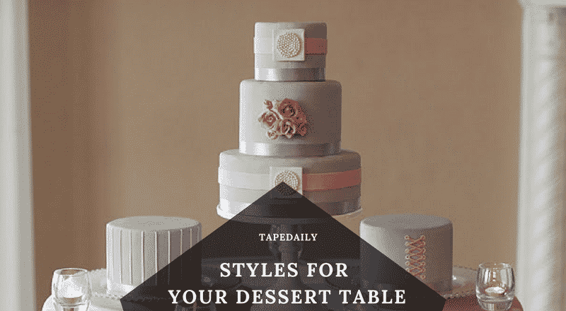 STYLES FOR YOUR DESSERT TABLE