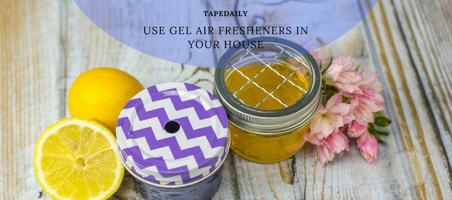 Use gel air fresheners in your house