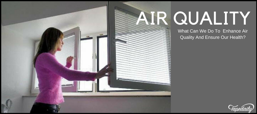 What Can We Do To Enhance Air Quality And Ensure Our Health