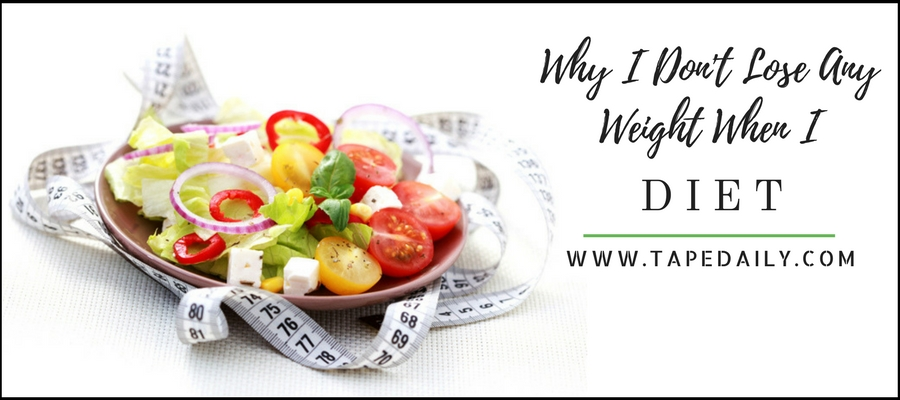 Why I Don't Lose Any Weight When I Diet