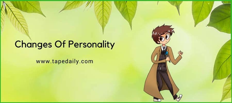 Changes Of Personality