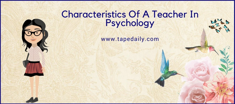 Characteristics Of A Teacher In Psychology