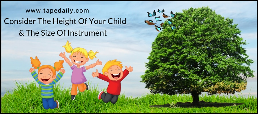Consider The Height Of Your Child & The Size Of Instrument