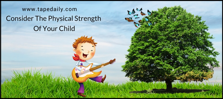 Consider The Physical Strength Of Your Child