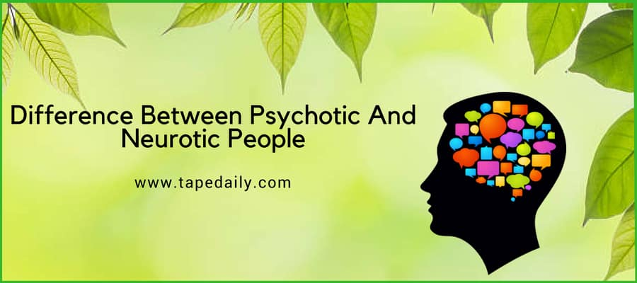 Difference Between Psychotic And Neurotic People