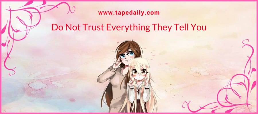 Do Not Trust Everything They Tell You