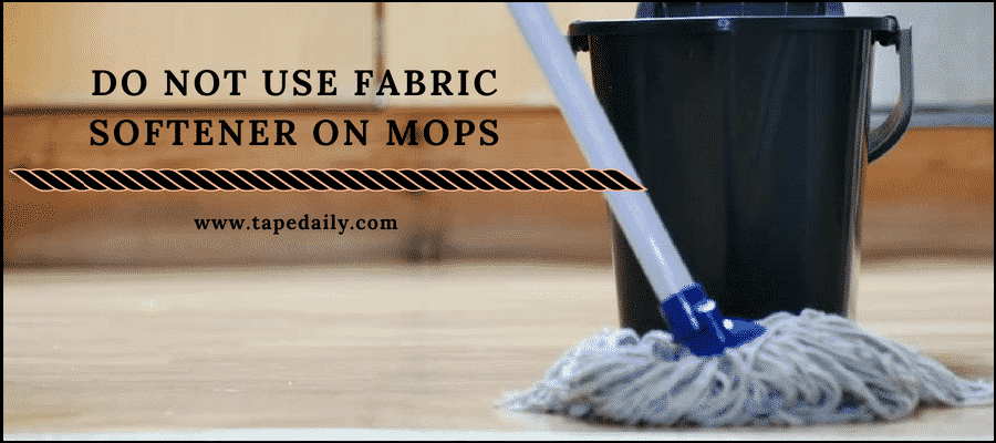 Do not use fabric softener on mop