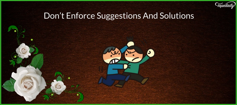 Don't Enforce Suggestions And Solutions